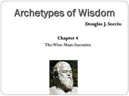 Archetypes of Wisdom Douglas J Soccio Chapter The Wise Man SlidePlayer Archetypes of Wisdom Douglas J Soccio Chapter The Wise Man Socrates