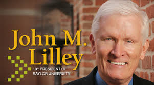 Only For Baylor. Dec. 15, 2005. W06_lilleysmall. On Jan. 2, John M. Lilley became the 13th president of Baylor University. He ushered in a new year -- and ... - 20973