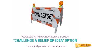 College Application Essay Topics    quot Challenge a Belief or Idea quot Dr