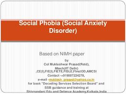 Based on NIMH paper Social Phobia  Social Anxiety Disorder  by Col Mukteshwar Prasad      SlideShare