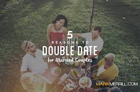Reasons to Double Date for Married Couples   Mark Merrill     s Blog