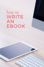 How to Write an Ebook How to write an ebook  A huge guide