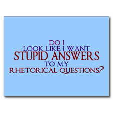 ideas about Rhetorical Question on Pinterest   Crappy Day     Pinterest Stupid Answers to my Rhetorical Questions  Postcards
