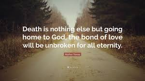 Mother Teresa Quotes On Love by Mother Teresa Quote U201cdeath Is Nothing Else But Going Home To God