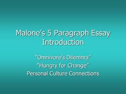 Five Paragraph Essay Bing  Bang  Bongo   THESIS STATEMENT This is     Malone     s   Paragraph Essay Introduction    Omnivore     s Dilemma       Hungry for Change    Personal Culture