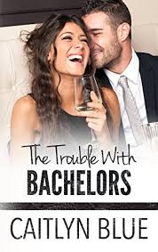 The Trouble With Bachelors on Kindle
