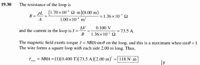 Physics         Homework          Calculate the current in the loop once you have found the resistance  using the resistivity equation from chapter      The maximum torque occurs when
