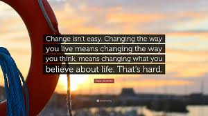 Love Isnt Easy Quotes by Dean Koontz Quote U201cchange Isn U0027t Easy Changing The Way You Live