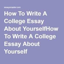 Colleges  Writing and Best colleges on Pinterest How To Write A College Essay About YourselfHow To Write A College Essay About Yourself