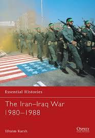 the iran iraq war 1980 1988 essential histories efraim karsh