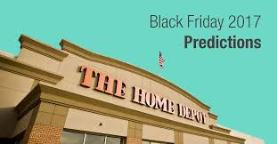 home depot black friday 2016 hours home depot black friday 2017 deal predictions ads sales u0026 more