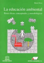 La Educación Ambiental. Bases éticas, conceptuales y metodológicas. Autora: María Nov