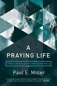 a praying life connecting with god in a distracting world paul e