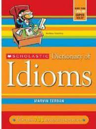 scholastic dictionary of idioms by marvin terban scholastic