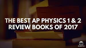 the best ap physics 1 u0026 2 review books of 2017 albert io