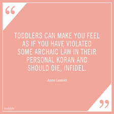18 Hilariously True Quotes About Toddlers Babble