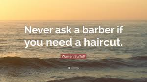 Warren Buffett Quote U201cnever Ask A Barber If You Need A Haircut