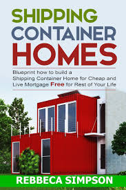 shipping container homes blueprint how to build a shipping