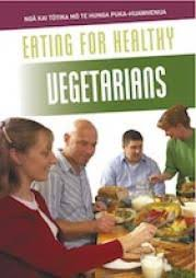 Eating for Healthy Vegetarians Ng   kai t  tika m   te hunga puku huawhenua