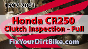 1997 2001 honda cr250 clutch routine inspection fix your dirt