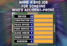 Family Feud Quiz  Free Questions  and Answers    HobbyLark A question for your Family Feud party  Name a bad job for someone who     s accident