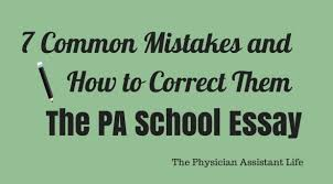 Common PA School Essay Mistakes and How to Correct Them   The     The Physician Assistant Life