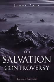 the salvation controversy james akin 9781888992182 amazon com