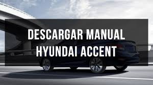 descargar manual de usuario y taller hyundai accent youtube