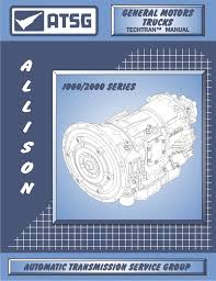 atsg gm allison 1000 2000 techtran transmission rebuild manual