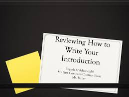 Reviewing How to Write Your Introduction English   Advanced   My First Compare Contrast Essay Ms  Butler  SlidePlayer