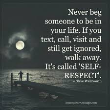 Loving Self Quotes by Never Beg Someone To Be In Your Life If You Text Call Visit And