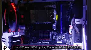 Cabinet For Pc by How To Install Led Lighting In A Pc Case Cabinet For 200 Inr
