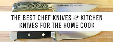 the best chef knives and kitchen knives for the home cook