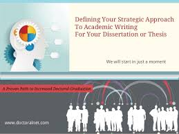 Defining Your Strategic Approach To Academic Writing For Your Dissertation or Thesis We will start in     SlideShare