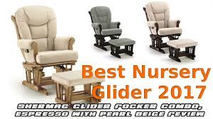 Rocking Recliner Nursery Best Nursery Gliders 2017 Shermag Glider Rocker Combo Espresso