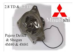 water pump for all 2 8td u0026 3 2 td diesels 4m40 u0026 4m41 engines