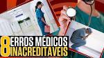 8 <b>Erros Médicos</b> Inacreditáveis