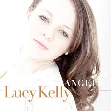 Lucy Kelly - Angel. Wales is renowned for its eisteddfodic tradition, which gives young singers and performers an early opportunity to develop their talents ... - scd2655b
