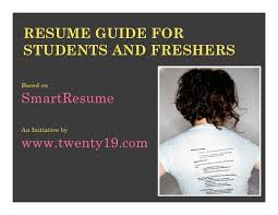 RESUME GUIDE FORSTUDENTS AND FRESHERSBased onSmartResumeAn Initiative bywww twenty   com     SlideShare