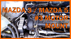 how to 2004 2013 mazda 3 mazda 5 motor mount replacement youtube