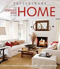 Home Design Books Pottery Barn The Complete Book Of The Home Creative Inspiration