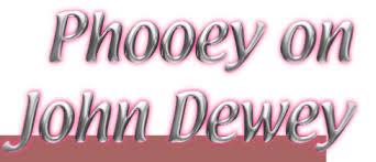 Phooey on John Dewey