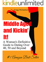 Middle Aged and Kickin      It   A Woman     s Definitive Guide to Dating Over