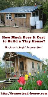How To Build A Cottage House by How Much Does It Cost To Build A Tiny House Homestead Honey