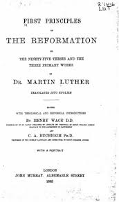 First Principles of the Reformation or The    Theses and the Three