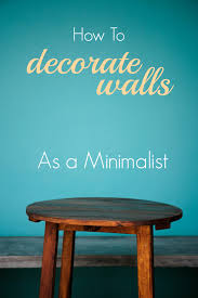 How To Decorate Walls by How To Decorate Walls As A Minimalist Tipsaholic