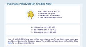 Plenty of Fish New Goldfish Credits   Dating Sites Reviews It looks like PlentyofFish com has a new payment option that enables members to purchase credits to use on gifts and other features of the dating site