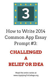 How to Write Common Application Essay    A Time You Challenged a Belief or Idea