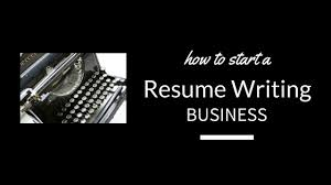 how to start a resume writing service my next business idea
