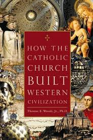 How The Catholic Church Built Western Civilization by Thomas E  Woods Jr      Reviews  Discussion  Bookclubs  Lists Goodreads